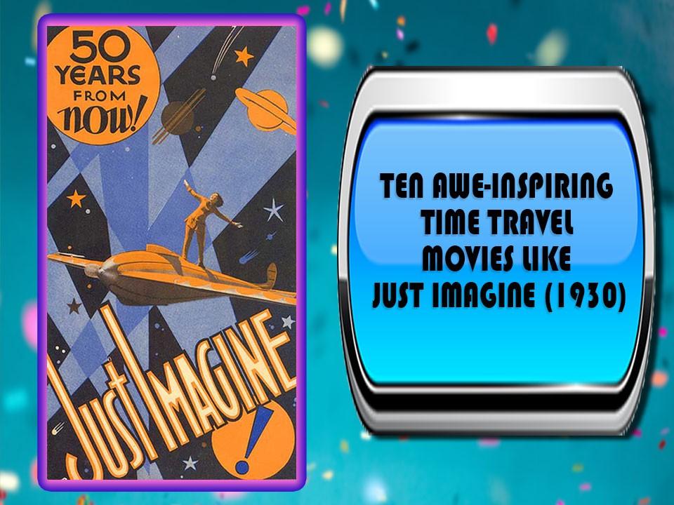 Ten awe-inspiring Time Travel Movies Like Just Imagine (1930)