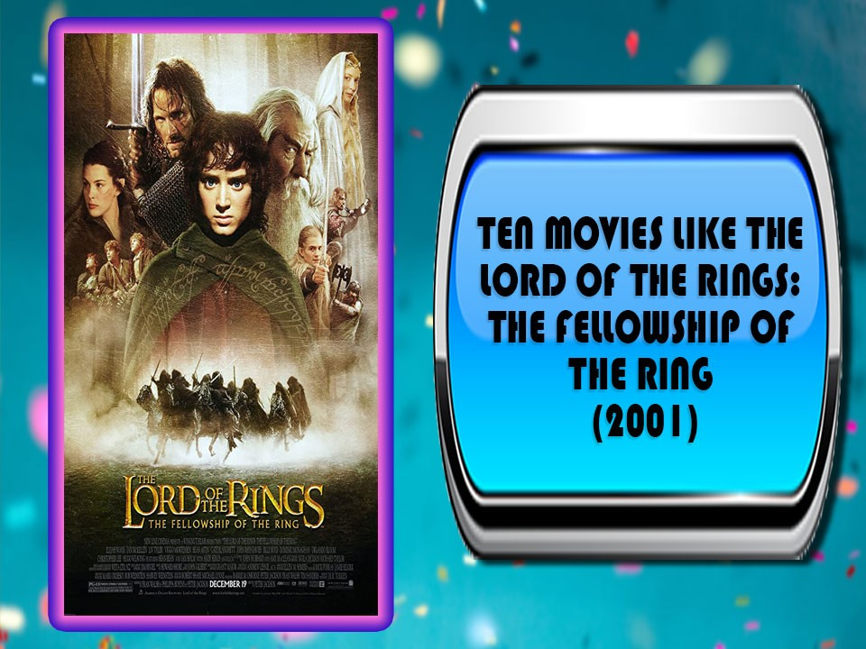 Ten Movies Like The Lord of the Rings: The Fellowship of the Ring (2001)