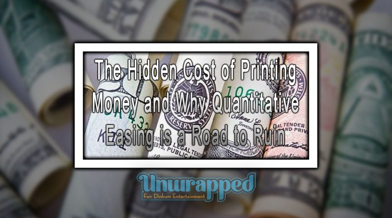 The Hidden Cost of Printing Money and Why Quantitative Easing is a Road to Ruin