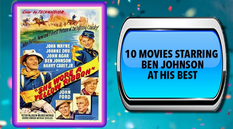 10 Movies Starring Ben Johnson at His Best