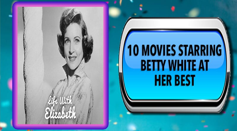 10 Movies Starring Betty White at Her Best