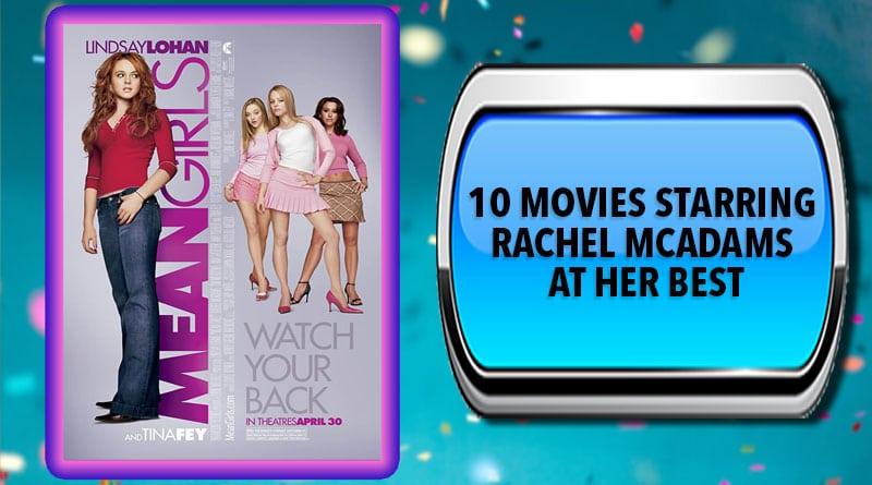 10 Movies Starring Rachel McAdams at Her Best