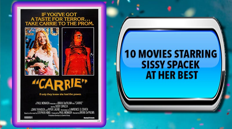10 Movies Starring Sissy Spacek at Her Best