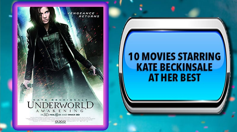 10 Movies Starring Kate Beckinsale at Her Best