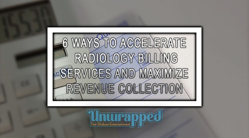 6 WAYS TO ACCELERATE RADIOLOGY BILLING SERVICES AND MAXIMIZE REVENUE COLLECTION
