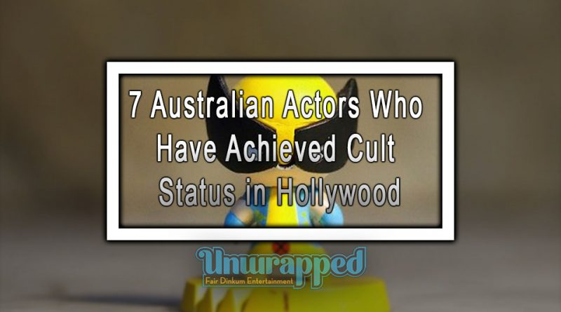 7 Australian Actors Who Have Achieved Cult Status in Hollywood