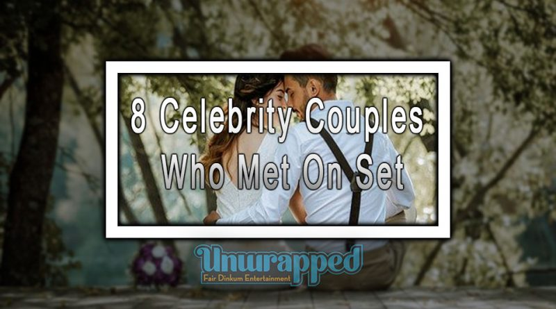 8 Celebrity Couples Who Met On Set