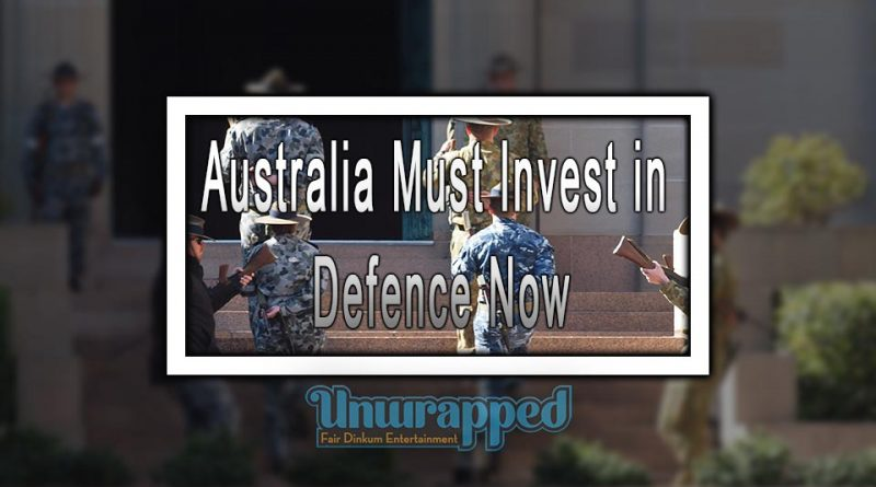Australia Must Invest in Defence Now