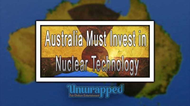 Australia Must Invest in Nuclear Technology