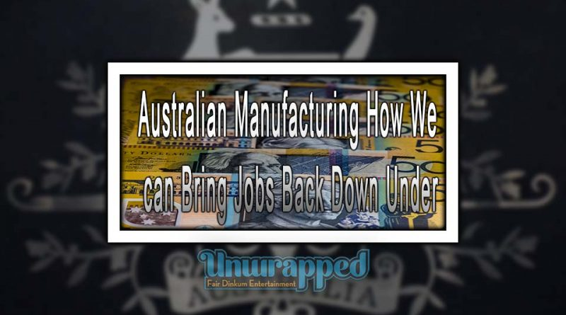 Australian Manufacturing How We can Bring Jobs Back Down Under