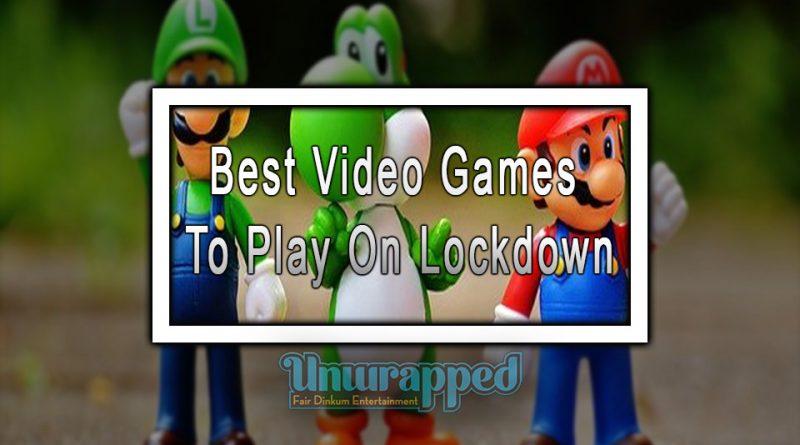 Best Video Games To Play On Lockdown