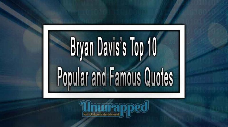 Bryan Davis's Top 10 Popular and Famous Quotes