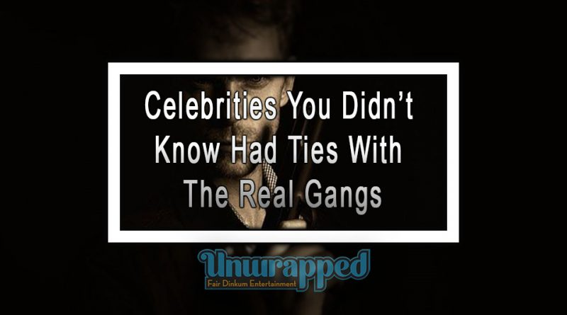 Celebrities You Didn't Know Had Ties With The Real Gangs