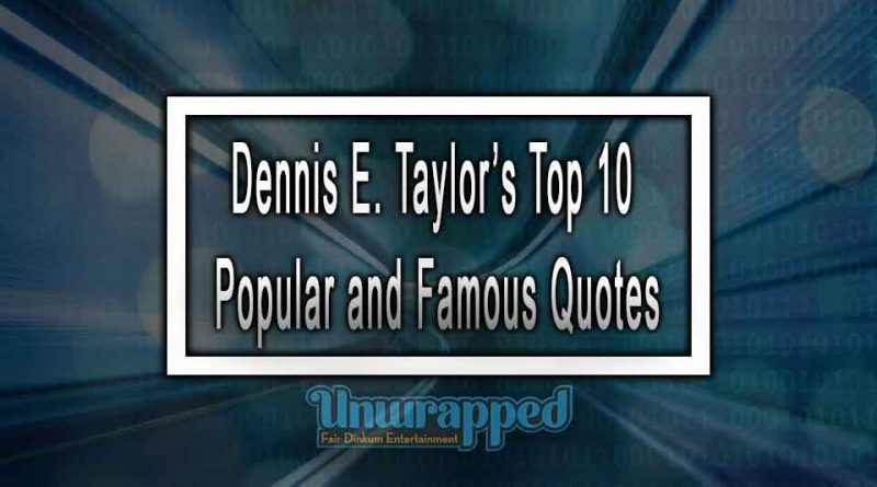 Dennis E. Taylor's Top 10 Popular and Famous Quotes