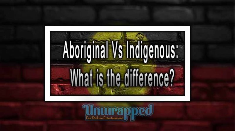 Aboriginal Versus Indigenous: What is the difference?