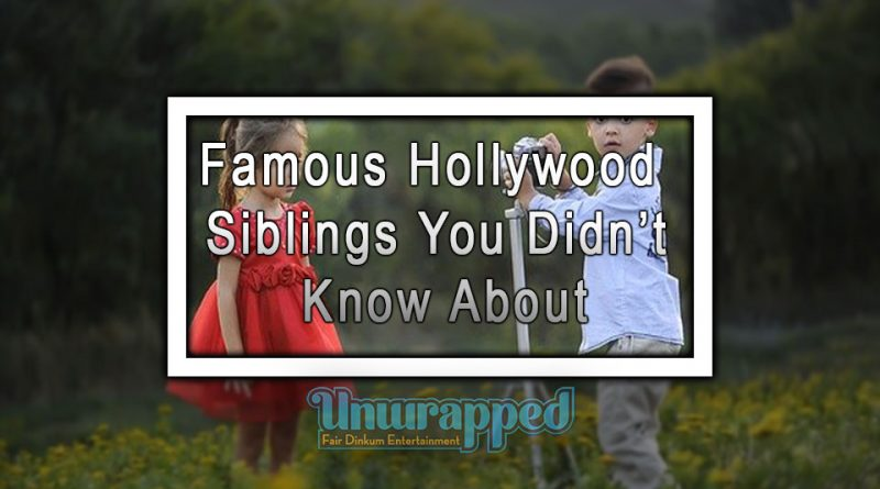 Famous Hollywood Siblings You Didn't Know About