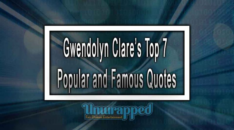 Gwendolyn Clare's Top 7 Popular and Famous Quotes