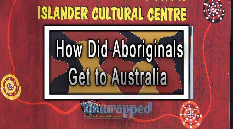 How Did Aboriginals Get to Australia