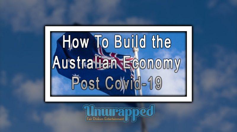 How To Build the Australian Economy Post Covid-19