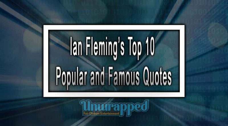 Ian Fleming's Top 10 Popular and Famous Quotes