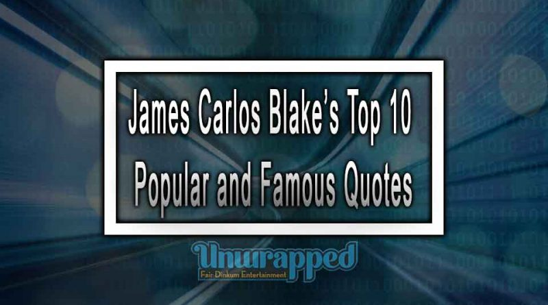 James Carlos Blake's Top 10 Popular and Famous Quotes