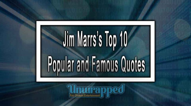 Jim Marrs's Top 10 Popular and Famous Quotes