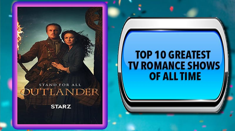Top 10 Greatest TV Romance Shows of All Time
