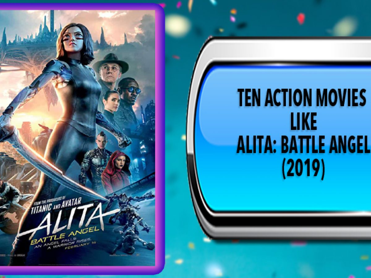 Ten Action Movies Like Alita Battle Angel 2019 Australia Unwrapped