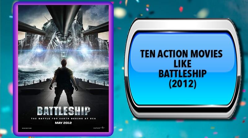 Ten Action Movies Like Battleship (2012)