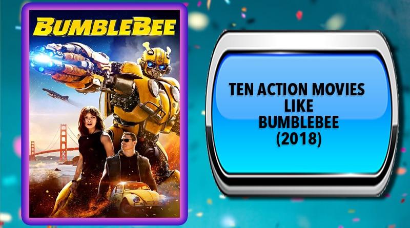 Ten Action Movies Like Bumblebee (2018)