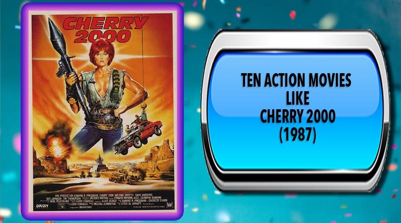 Ten Action Movies Like Cherry 2000 (1987)