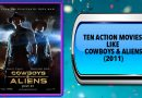 Ten Action Movies Like Cowboys & Aliens (2011)
