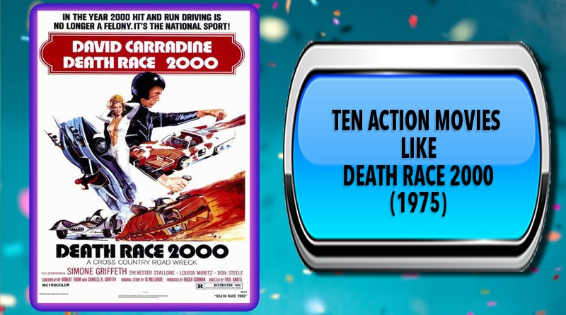 Ten Action Movies Like Death Race 2000 (1975)