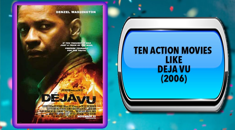 Ten Action Movies Like Deja Vu (2006)