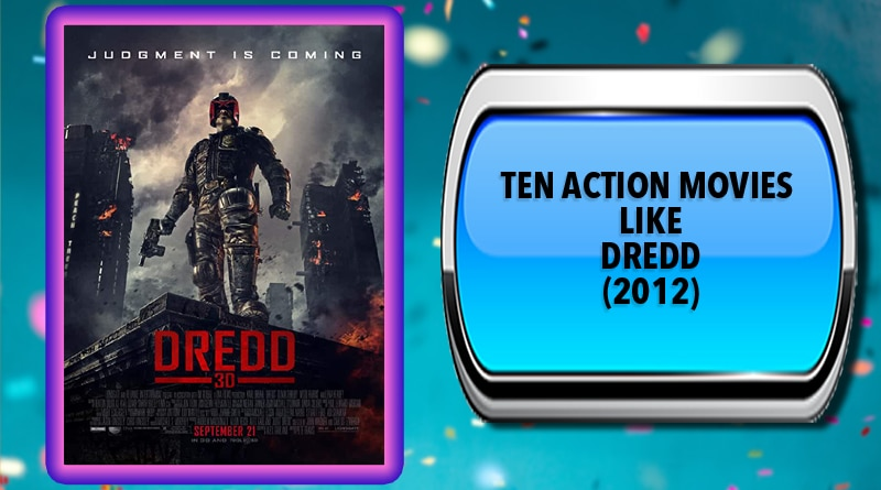Ten Action Movies Like Dredd (2012)