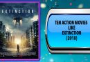 Ten Action Movies Like Extinction (2018)