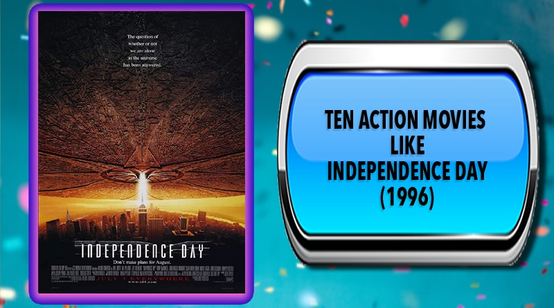 Ten Action Movies Like Independence Day (1996)