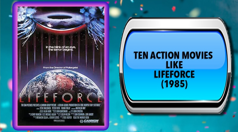 Ten Action Movies Like Lifeforce (1985)