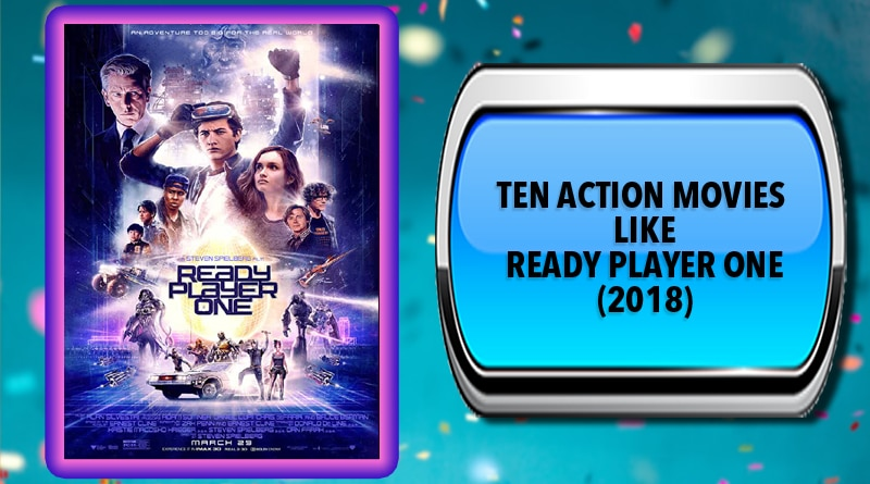 Ten Action Movies Like Ready Player One (2018)