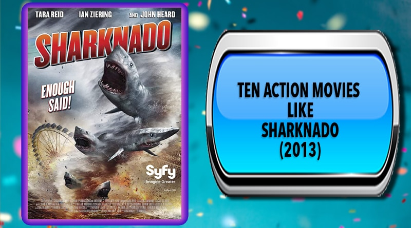 Ten Action Movies Like Sharknado (2013)
