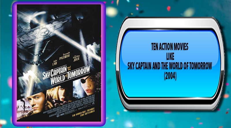 Ten Action Movies Like Sky Captain and the World of Tomorrow (2004)