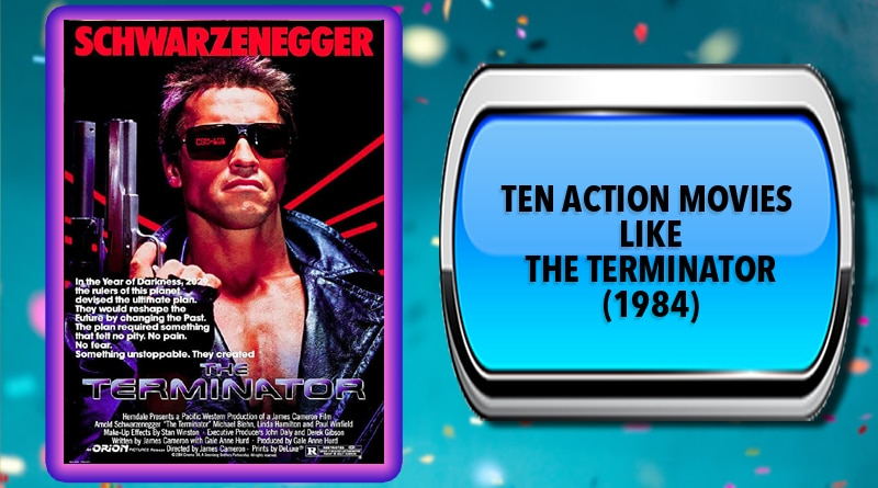 Ten Action Movies Like The Terminator (1984)