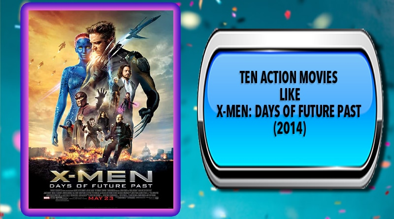 Ten Action Movies Like X-Men: Days of Future Past (2014)