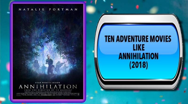 Ten Adventure Movies Like Annihilation (2018)