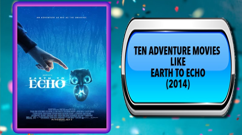 Ten Adventure Movies Like Earth to Echo (2014)