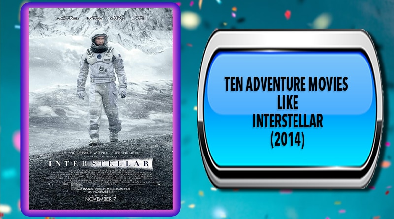 Ten Adventure Movies Like Interstellar (2014)