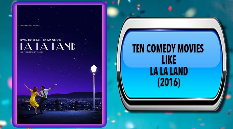 Ten Comedy Movies Like La La Land (2016)