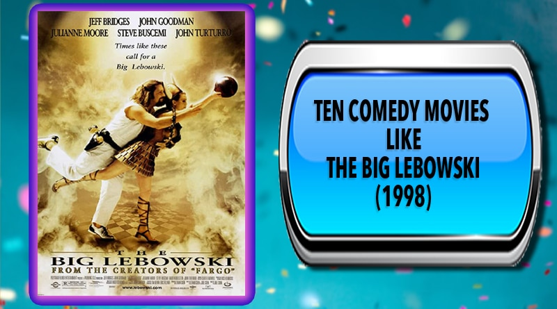 Ten Comedy Movies Like The Big Lebowski (1998)