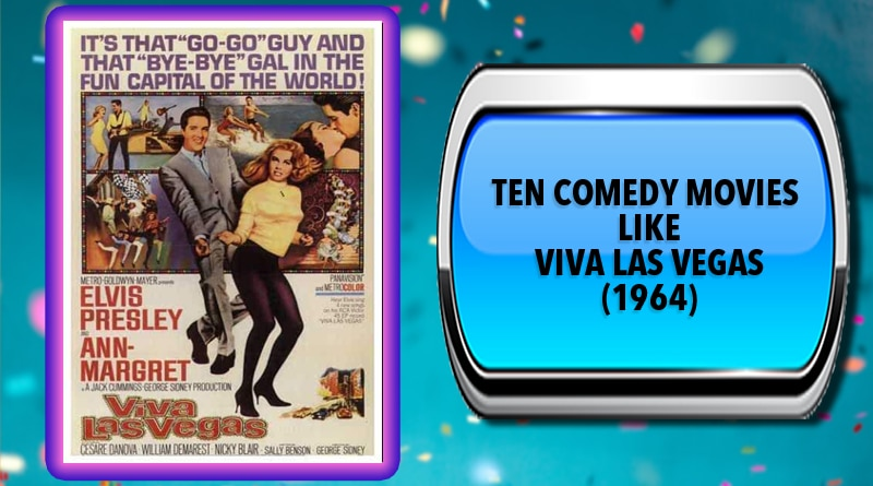 Ten Comedy Movies Like Viva Las Vegas (1964)