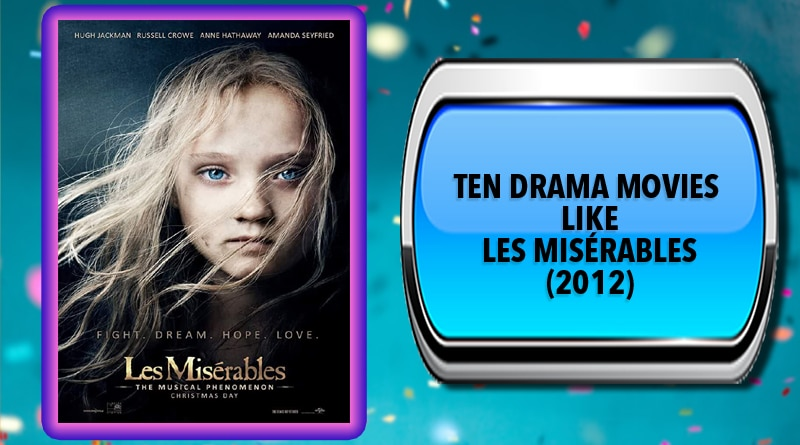 Ten Drama Movies Like Les Misérables (2012)